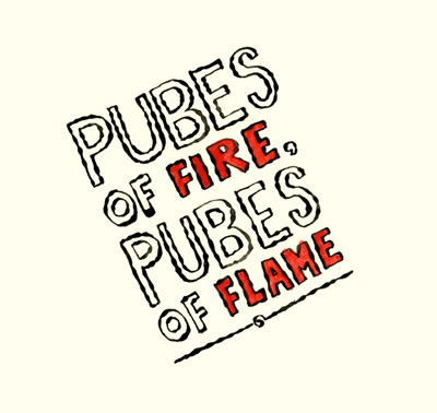 Pubes of Fire, Pubes of Flame